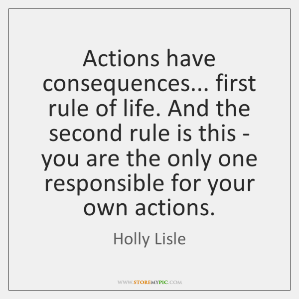 Actions Have Consequences First Rule Of Life And The Second Rule