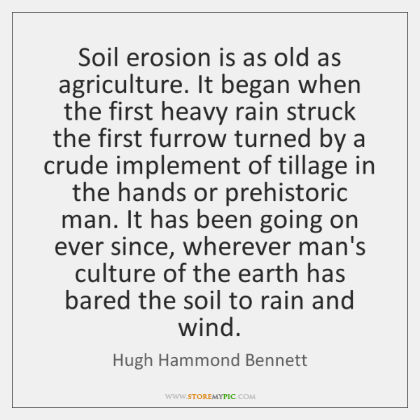 Soil erosion is as old as agriculture. It began when the first ...