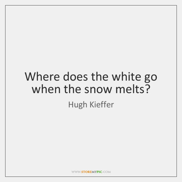 Where does the white go when the snow melts?
