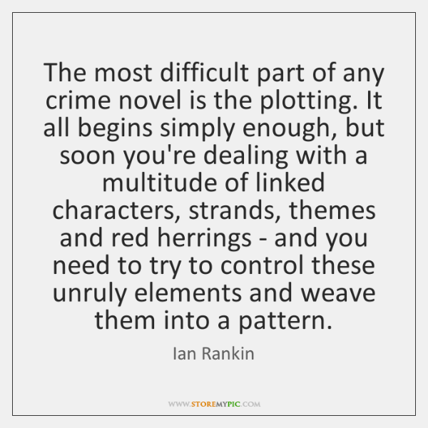 The most difficult part of any crime novel is the plotting. It ...