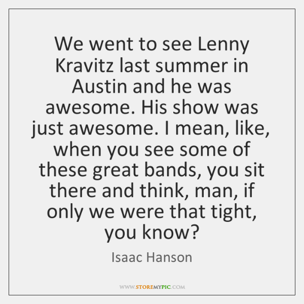 We went to see Lenny Kravitz last summer in Austin and he ...
