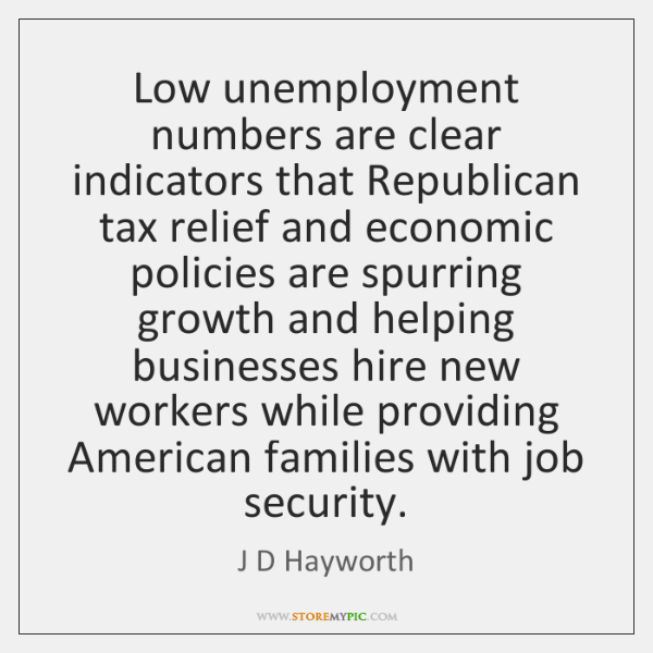 Low unemployment numbers are clear indicators that Republican tax relief and economic ...