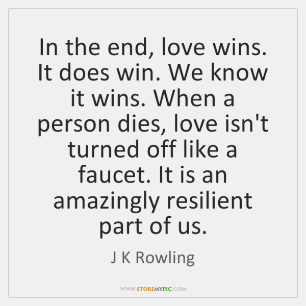 Love Wins Quotes Amazing In The End Love Wins It Does Win We Know It Wins StoreMyPic