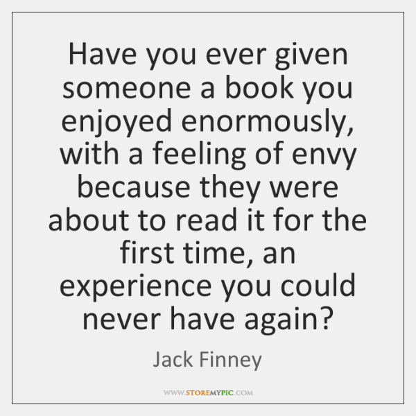 Have you ever given someone a book you enjoyed enormously, with a ...