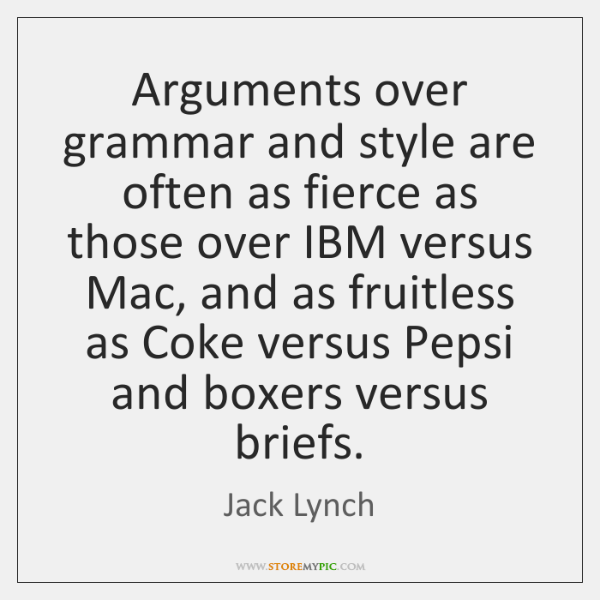 Arguments over grammar and style are often as fierce as those over ...