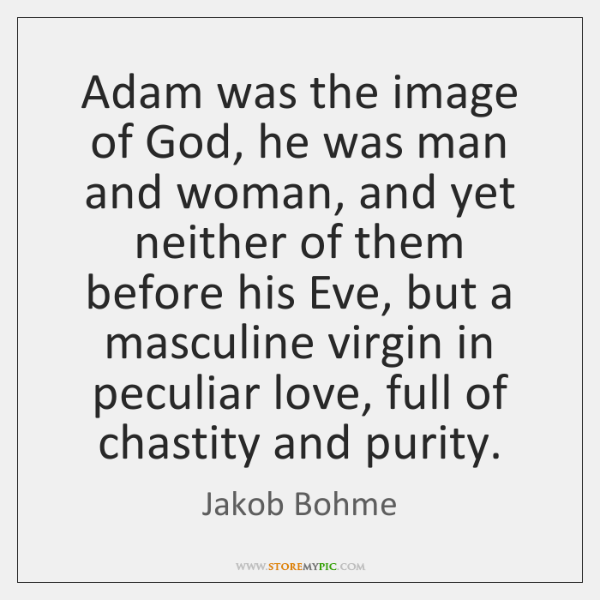Adam was the image of God, he was man and woman, and ...