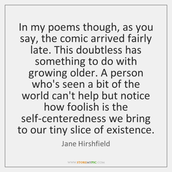 In my poems though, as you say, the comic arrived fairly late. ...
