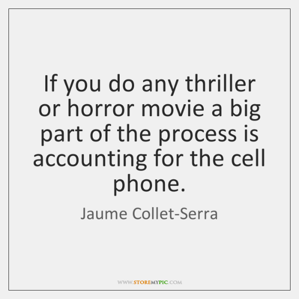 If you do any thriller or horror movie a big part of ...