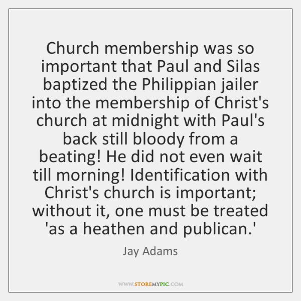 Church membership was so important that Paul and Silas baptized the Philippian ...