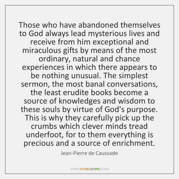 Those who have abandoned themselves to God always lead mysterious lives and ...