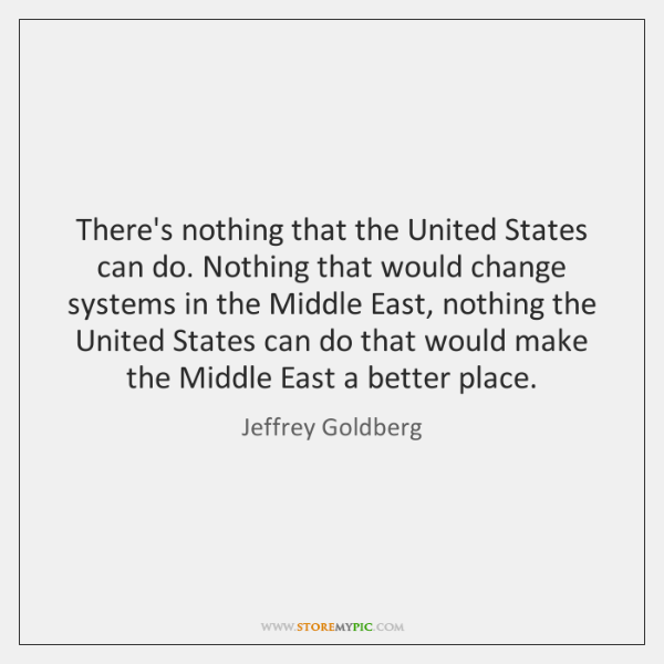 There's nothing that the United States can do. Nothing that would change ...