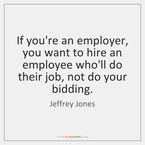 If you're an employer, you want to hire an employee who'll do ...