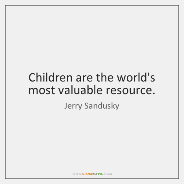 Children are the world's most valuable resource.