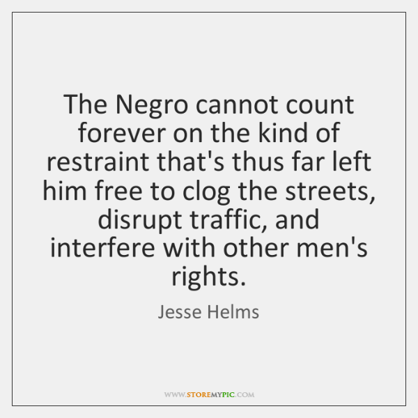The Negro cannot count forever on the kind of restraint that's thus ...