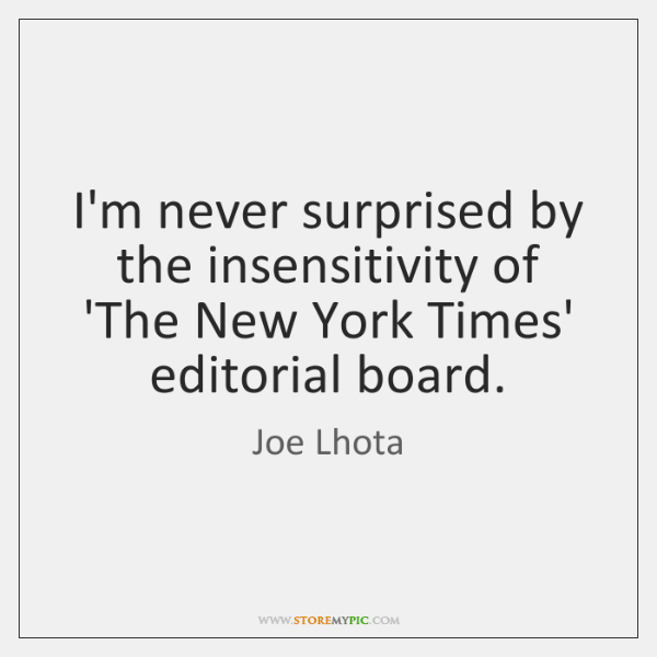 I'm never surprised by the insensitivity of 'The New York Times' editorial ...