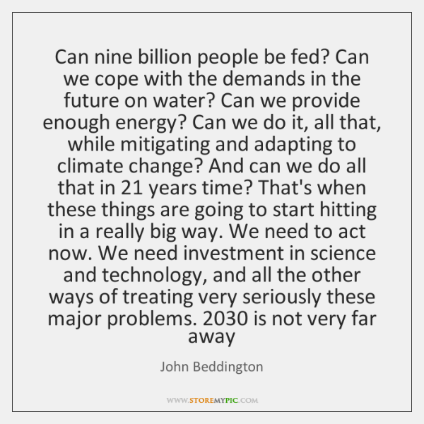 Can nine billion people be fed? Can we cope with the demands ...