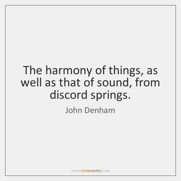 The harmony of things, as well as that of sound, from discord ...