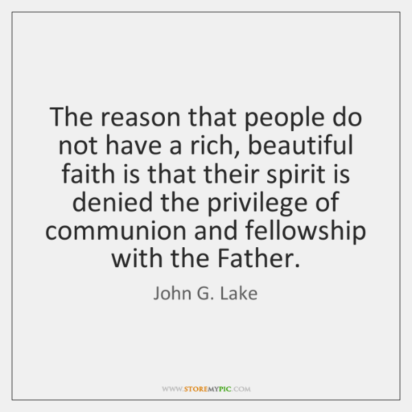 The reason that people do not have a rich, beautiful faith is ...