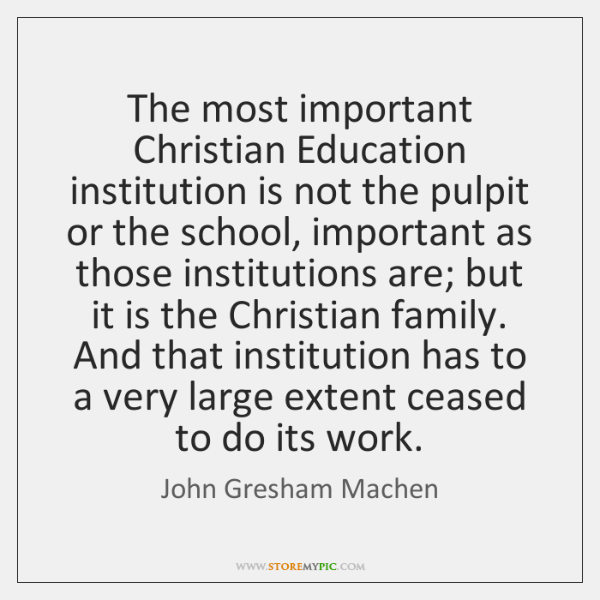 The most important Christian Education institution is not the pulpit or the ...