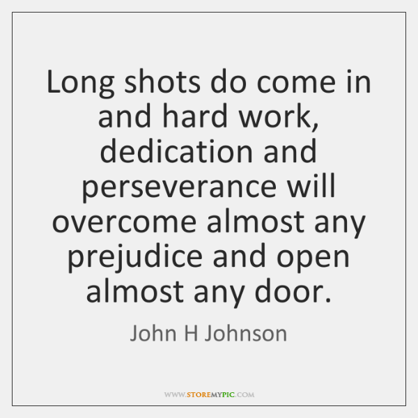 Long shots do come in and hard work, dedication and perseverance will ...