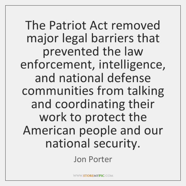 The Patriot Act removed major legal barriers that prevented the law enforcement, ...