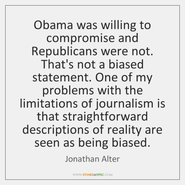 Obama was willing to compromise and Republicans were not. That's not a ...