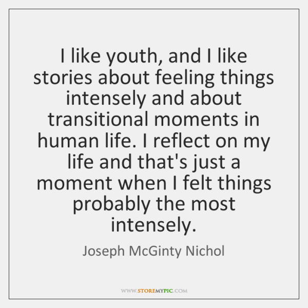 I like youth, and I like stories about feeling things intensely and ...