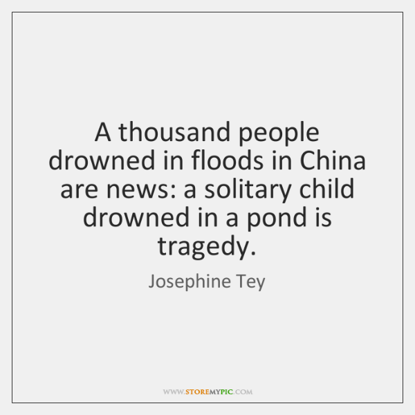 A thousand people drowned in floods in China are news: a solitary ...