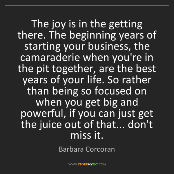 Barbara Corcoran: The joy is in the getting there. The beginning years...