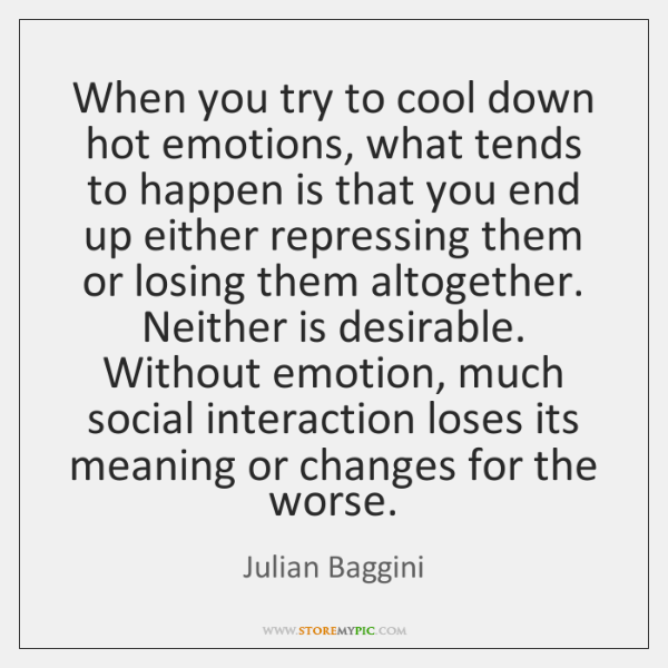 When you try to cool down hot emotions, what tends to happen ...