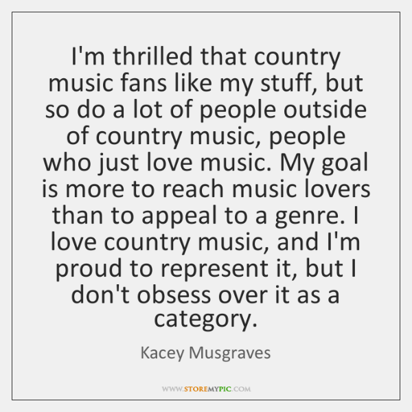 I'm thrilled that country music fans like my stuff, but so do ...