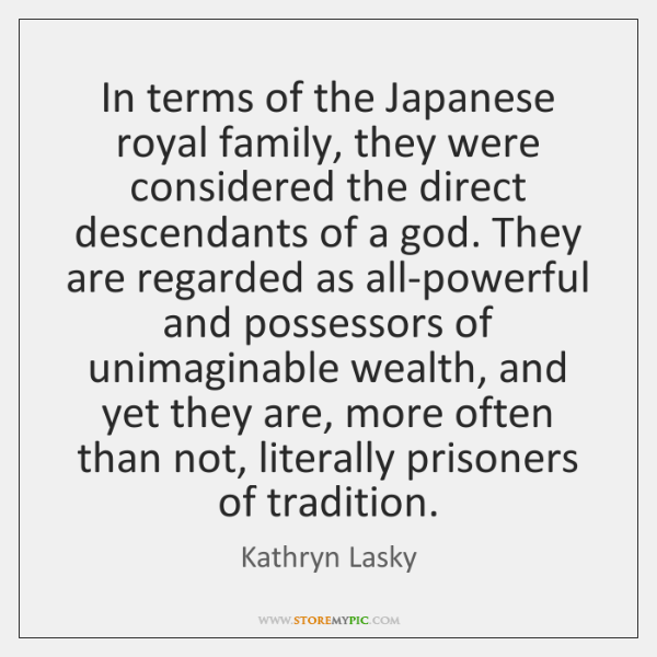 In terms of the Japanese royal family, they were considered the direct ...