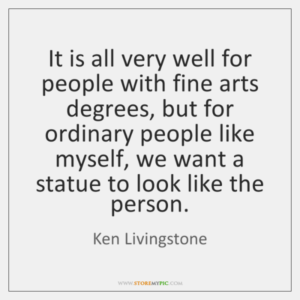 It is all very well for people with fine arts degrees, but ...
