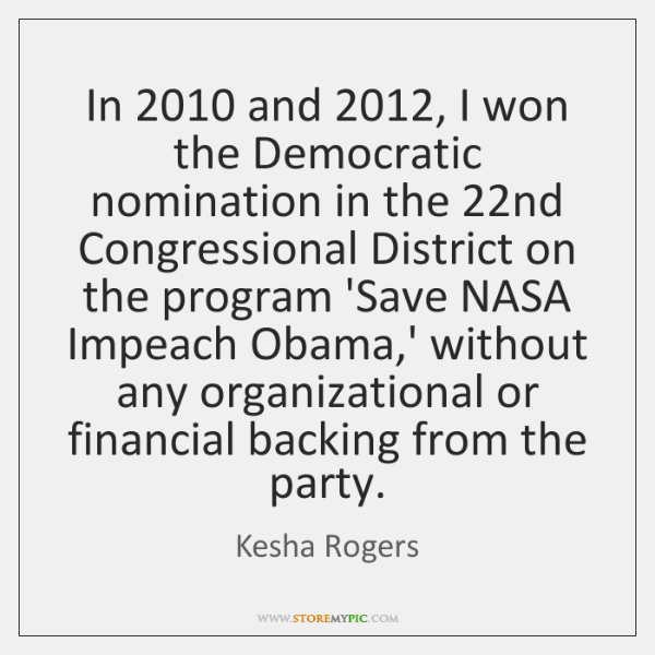 In 2010 and 2012, I won the Democratic nomination in the 22nd Congressional District ...