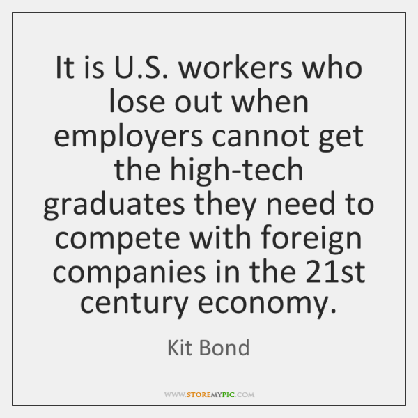 It is U.S. workers who lose out when employers cannot get ...