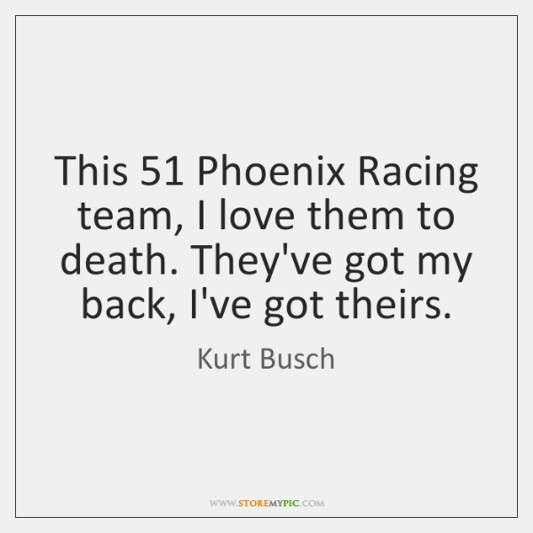 This 51 Phoenix Racing team, I love them to death. They've got my ...