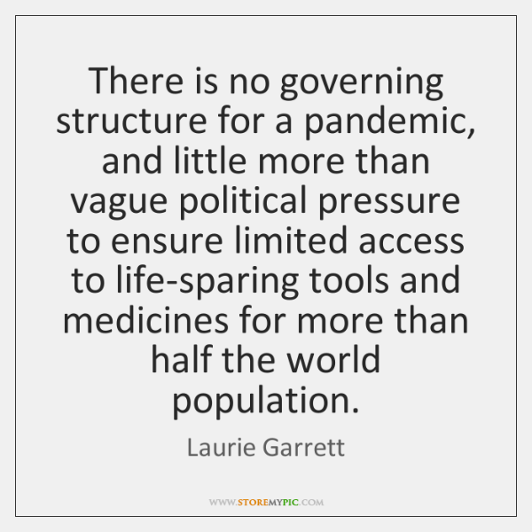There is no governing structure for a pandemic, and little more than ...