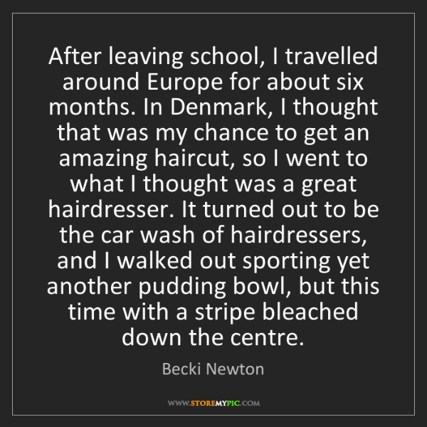 Becki Newton: After leaving school, I travelled around Europe for about...