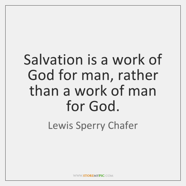 Salvation is a work of God for man, rather than a work ...