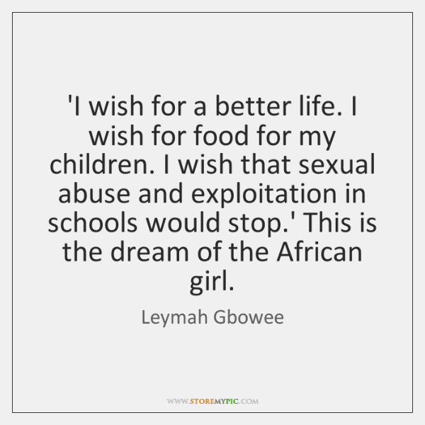 'I wish for a better life. I wish for food for my ...