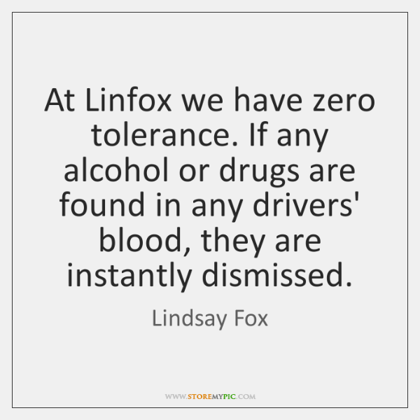 At Linfox we have zero tolerance. If any alcohol or drugs are ...