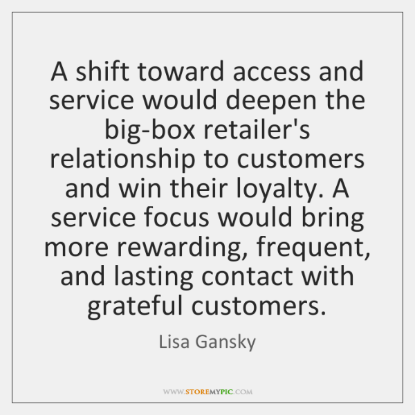 A shift toward access and service would deepen the big-box retailer's relationship ...