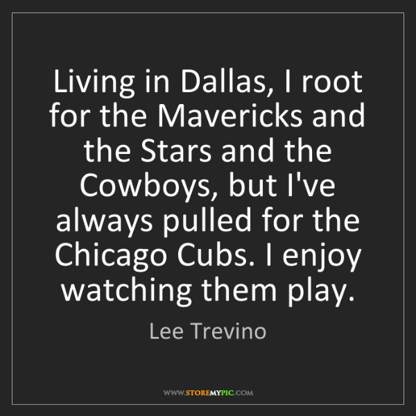 Lee Trevino: Living in Dallas, I root for the Mavericks and the Stars...