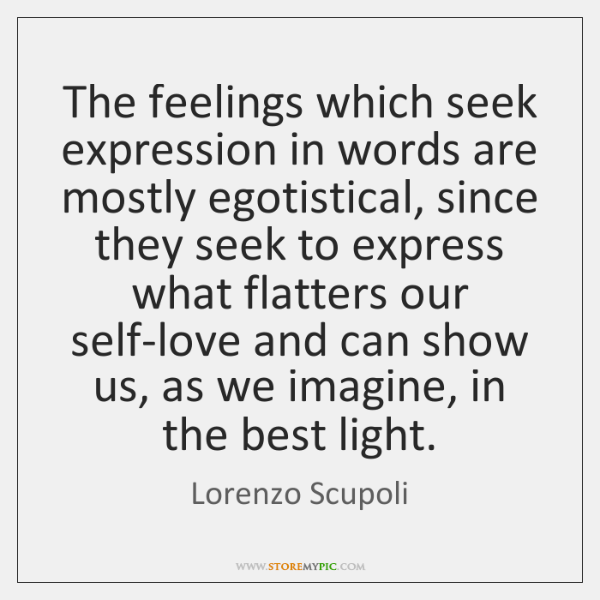 The feelings which seek expression in words are mostly egotistical, since they ...