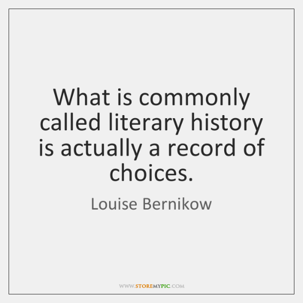 What is commonly called literary history is actually a record of choices.