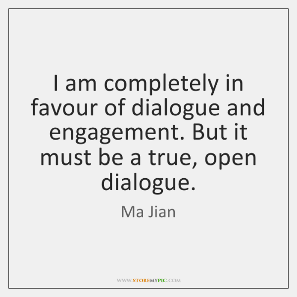 I am completely in favour of dialogue and engagement. But it must ...