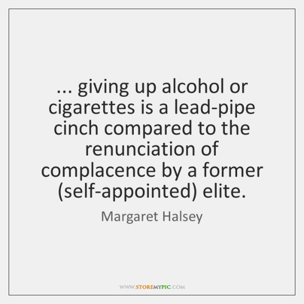 ... giving up alcohol or cigarettes is a lead-pipe cinch compared to the ...