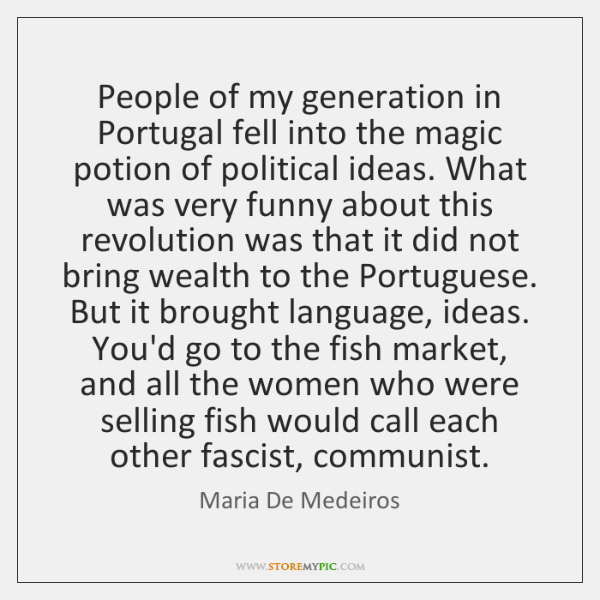 People of my generation in Portugal fell into the magic potion of ...
