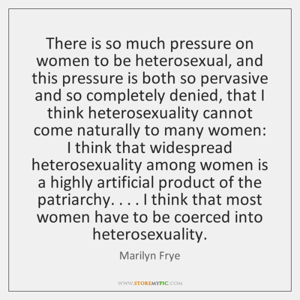 There is so much pressure on women to be heterosexual, and this ...