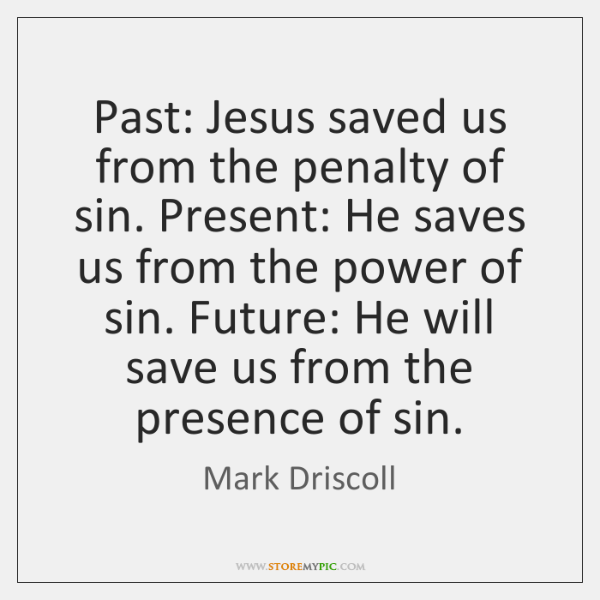 Past: Jesus saved us from the penalty of sin. Present: He saves ...